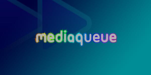 MEDIAQUEUE
